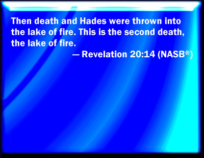 jesus - end time prophecies rev 20 14 then death and hades were thrown into the lake of fire this is the second death