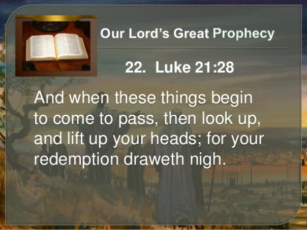 jesus - end time prophecies luke 21 23 and when these things begin to come to pass look up your redeption draws near