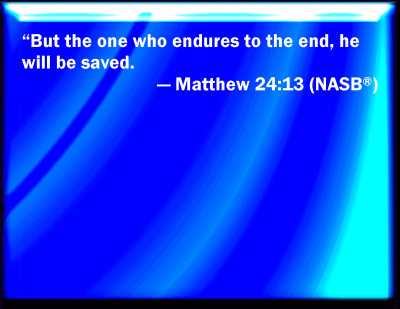 jesus - he who endures to the end shall be saved