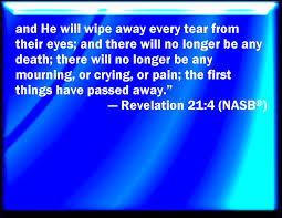 Jesus - rev 21 4 he will wipe away every tear from their eyes and there will no longer be any death