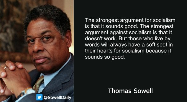 socialism - Thomas Sowell the strongest argument for socialism is that it sounds good but it doesn't work