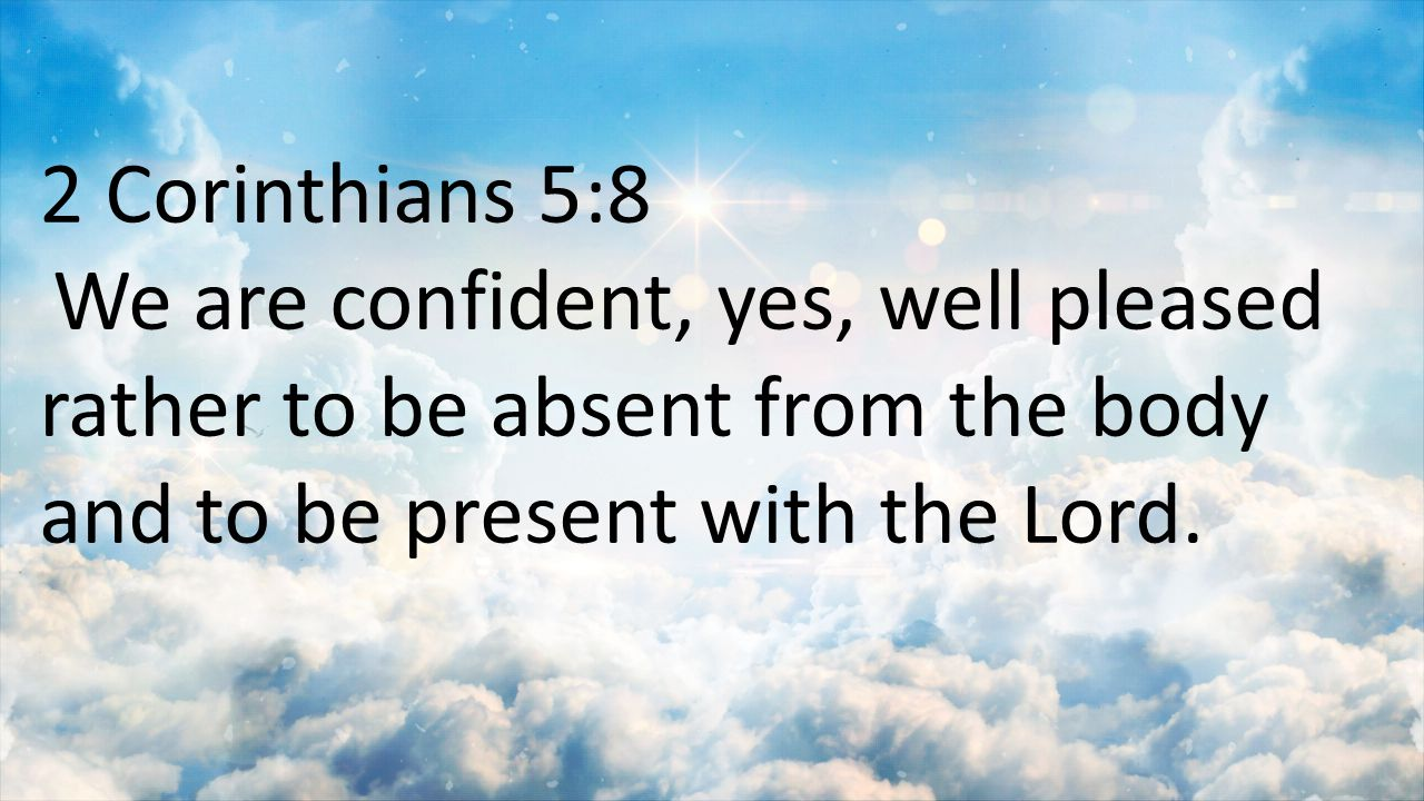 Image result for absent from the body is present with the Lord