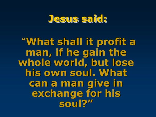 What can a man give in exchange for his soul? .