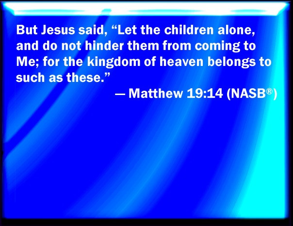 jesus - do not prevent the children from coming to me