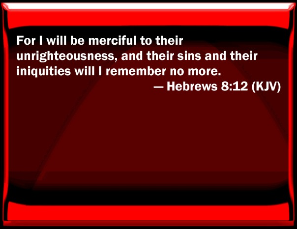 jesus - i will remember their sins more Hebrews 8 12 kjv