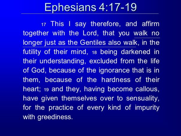 Jesus - ephesians 4 17-19 walk no longer just as the gentiles also walk in the futility of their mind being darkened in their understanding