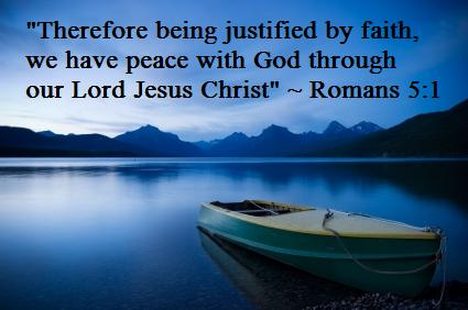 jesus - Romans 5-1 justified by faith we have peace with God