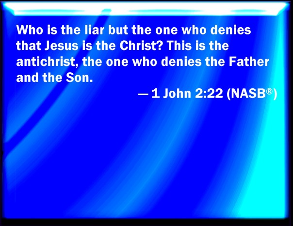 jesus - who is a liar but the one who denies the father and the son 1 john 2 22