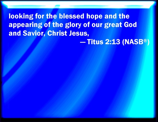 jesus - looking for the blessed hope of our great God Jesus Christ