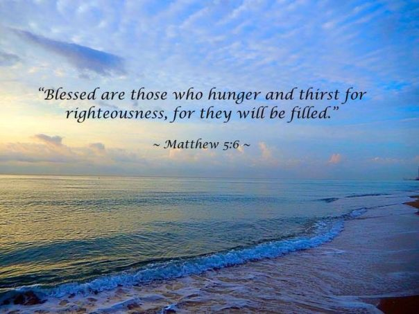 jesus - bless are those who hunger and thirst for righteousness for they shall be filled