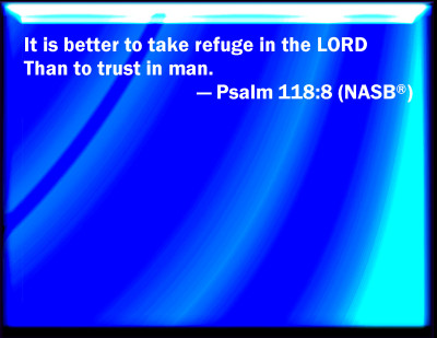jesus - it is better to take refuge in the LORD than trust in man