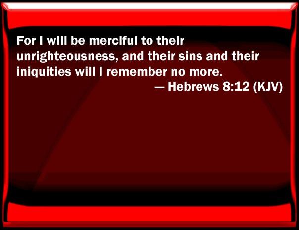 jesus - i will remember their sins more Hebrews 8 12 kjv