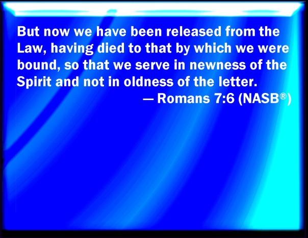 jesus - law - released from the law having died to that so we serve in newness of the Spirit not in oldness of the letter